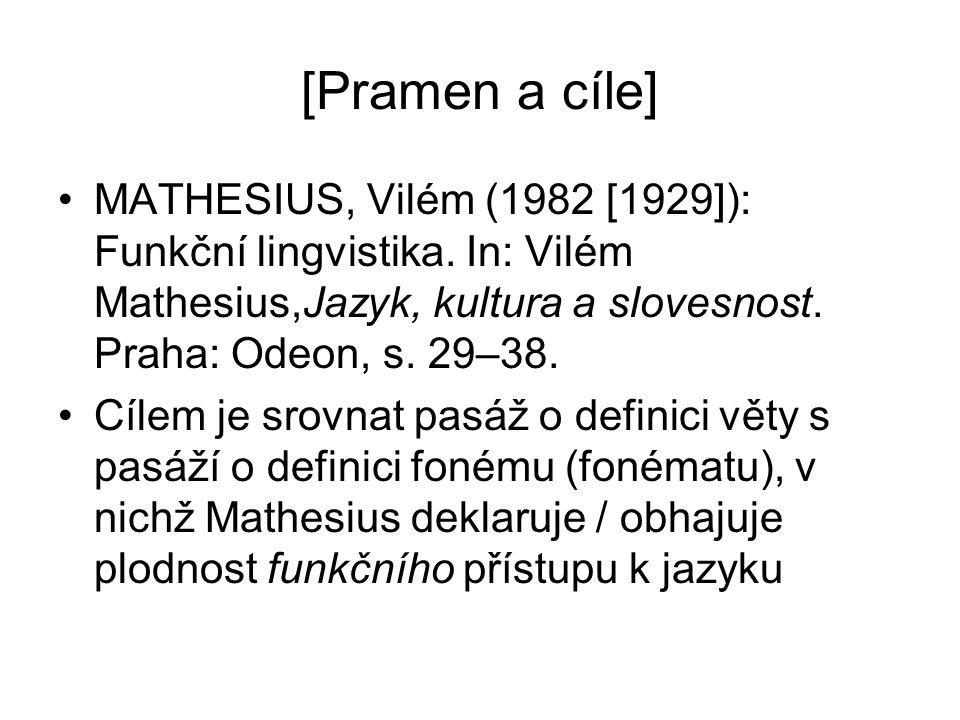 [Pramen a cíle] MATHESIUS, Vilém (1982 [1929]): Funkční lingvistika. In: Vilém Mathesius,Jazyk, kultura a slovesnost. Praha: Odeon, s. 29–38. Cílem je
