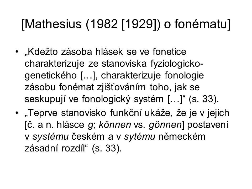 """[Mathesius (1982 [1929]) o fonématu] """"Kdežto zásoba hlásek se ve fonetice charakterizuje ze stanoviska fyziologicko- genetického […], charakterizuje f"""