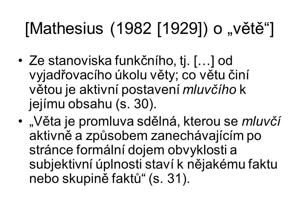 """[Mathesius (1982 [1929]) o """"větě""""] Ze stanoviska funkčního, tj. […] od vyjadřovacího úkolu věty; co větu činí větou je aktivní postavení mluvčího k je"""