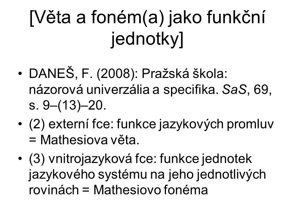 [Věta a foném(a) jako funkční jednotky] DANEŠ, F. (2008): Pražská škola: názorová univerzália a specifika. SaS, 69, s. 9–(13)–20. (2) externí fce: fun