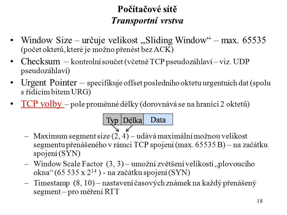 """18 Počítačové sítě Transportní vrstva Window Size – určuje velikost """"Sliding Window"""" – max. 65535 (počet oktetů, které je možno přenést bez ACK) Check"""