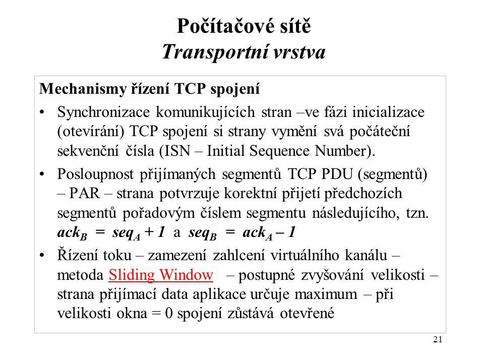 Mechanismy řízení TCP spojení Synchronizace komunikujících stran –ve fázi inicializace (otevírání) TCP spojení si strany vymění svá počáteční sekvenčn