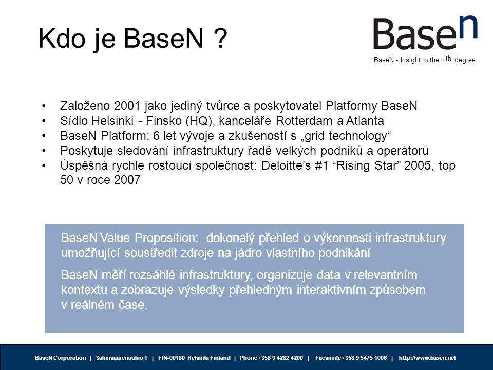 BaseN Corporation | Salmisaarenaukio 1 | FIN-00180 Helsinki Finland | Phone +358 9 4282 4200 | Facsimile +358 9 5475 1006 | http://www.basen.net th BaseN - Insight to the n degree
