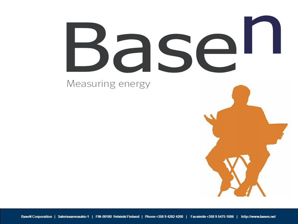 BaseN Corporation | Salmisaarenaukio 1 | FIN-00180 Helsinki Finland | Phone +358 9 4282 4200 | Facsimile +358 9 5475 1006 | http://www.basen.net th BaseN - Insight to the n degree