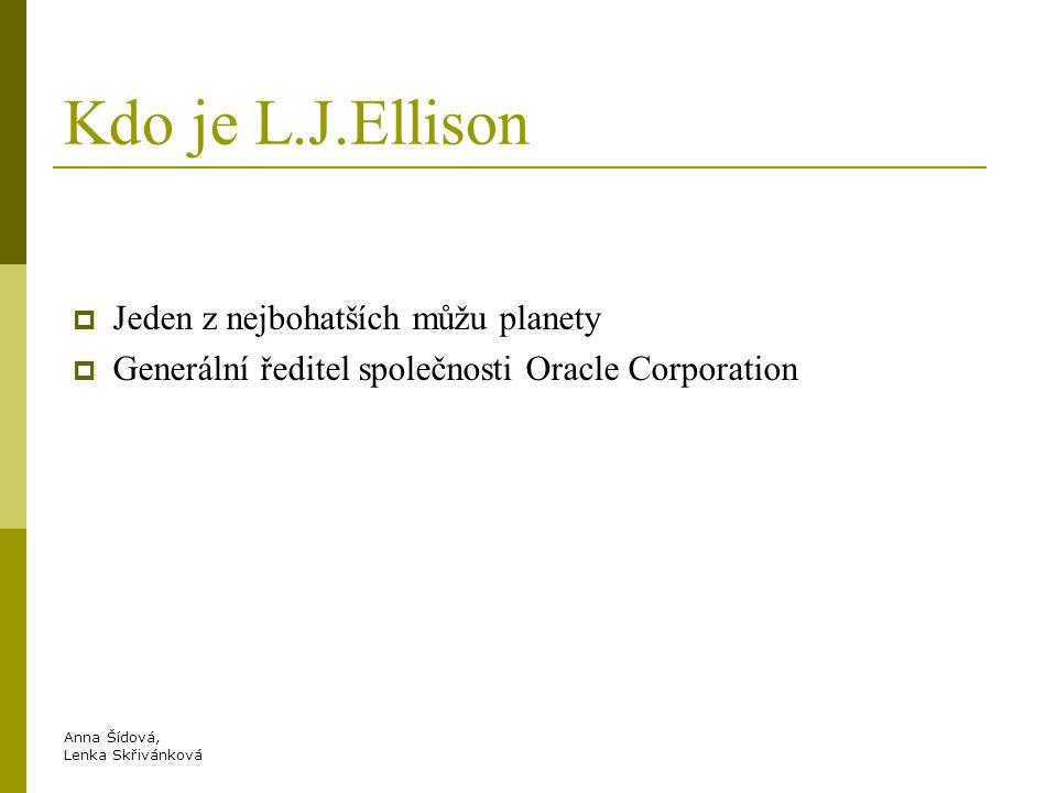Anna Šídová, Lenka Skřivánková Kdo je L.J.Ellison  Jeden z nejbohatších můžu planety  Generální ředitel společnosti Oracle Corporation