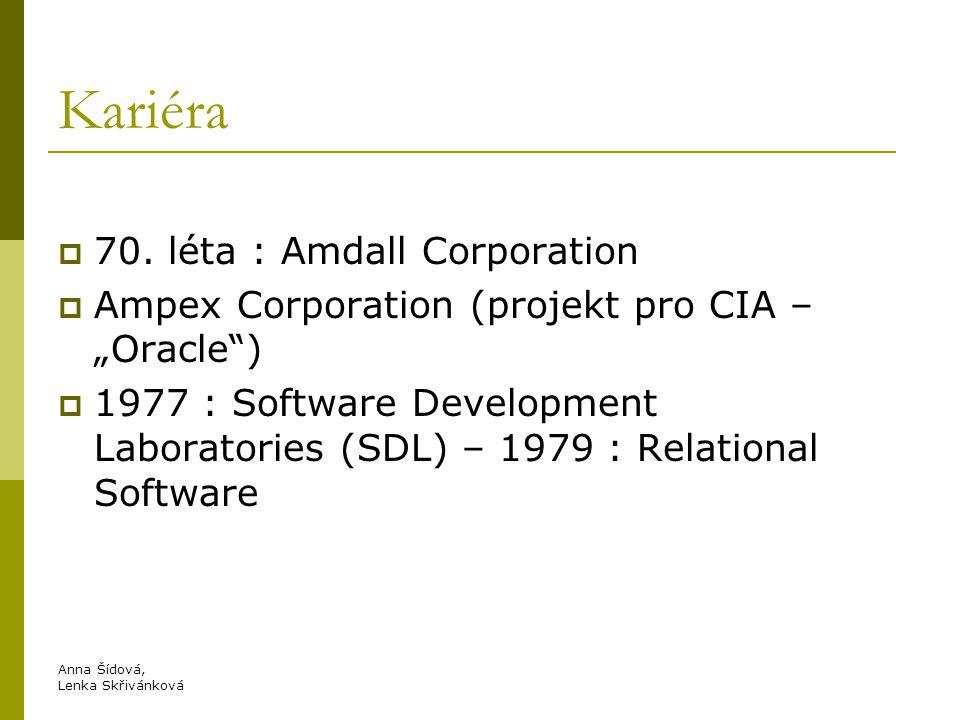 Oracle  80.léta : Oracle (Oracle database)  90.léta : Oracle prosperije, zaměstává 4000 lidí, buduje výstavní sídlo v Silicon Valley Anna Šídová, Lenka Skřivánková