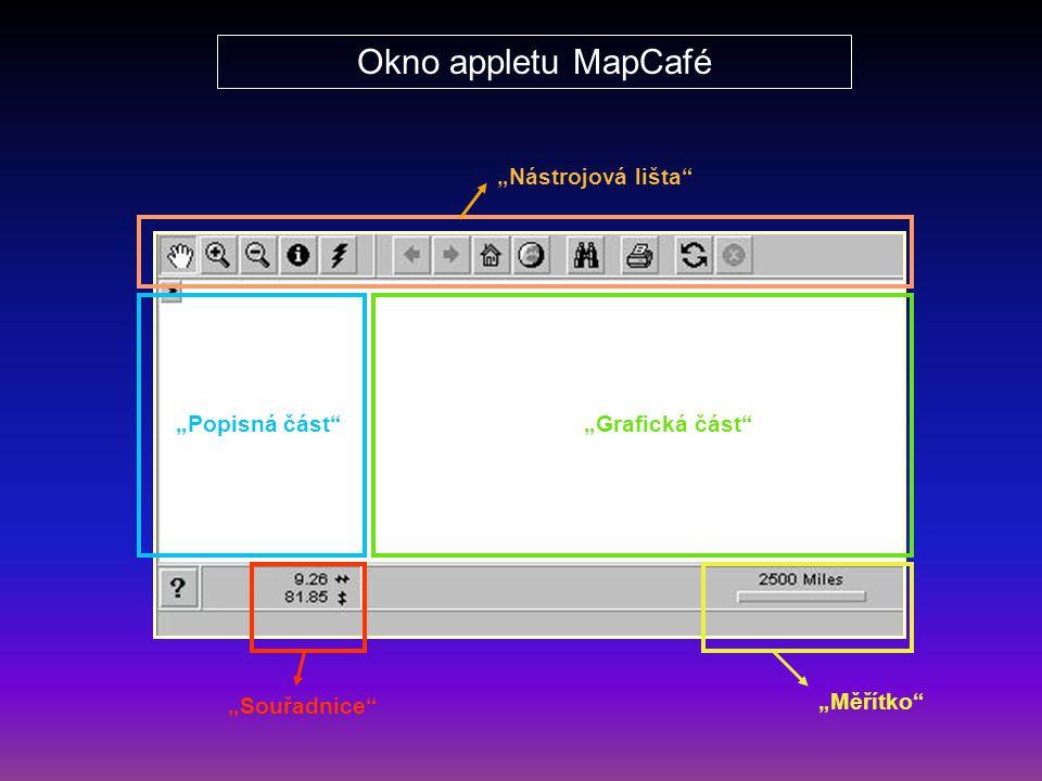"""Okno appletu MapCafé """"Nástrojová lišta"""" """"Popisná část""""""""Grafická část"""" """"Měřítko"""" """"Souřadnice"""""""