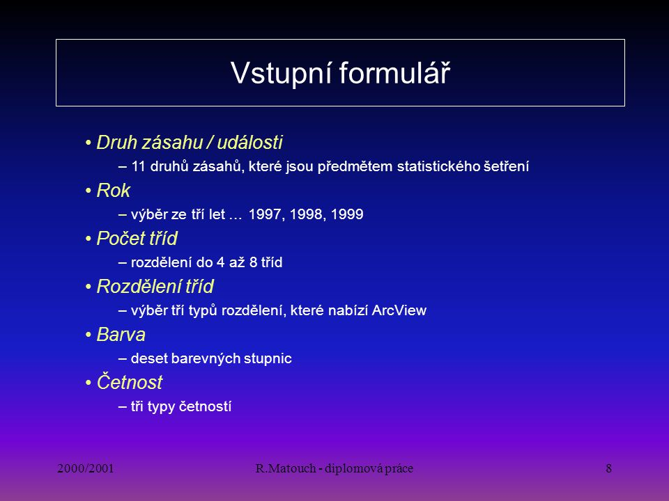 2000/2001R.Matouch - diplomová práce8 Vstupní formulář Druh zásahu / události – 11 druhů zásahů, které jsou předmětem statistického šetření Rok – výbě