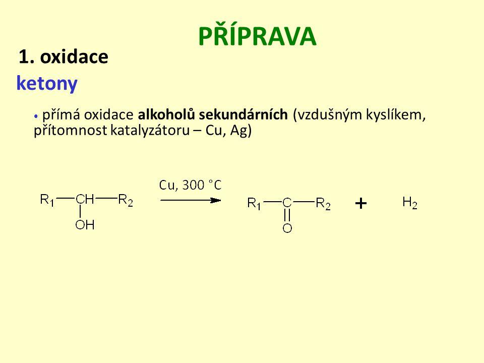 PŘÍPRAVA ketony přímá oxidace alkoholů sekundárních (vzdušným kyslíkem, přítomnost katalyzátoru – Cu, Ag) 1. oxidace