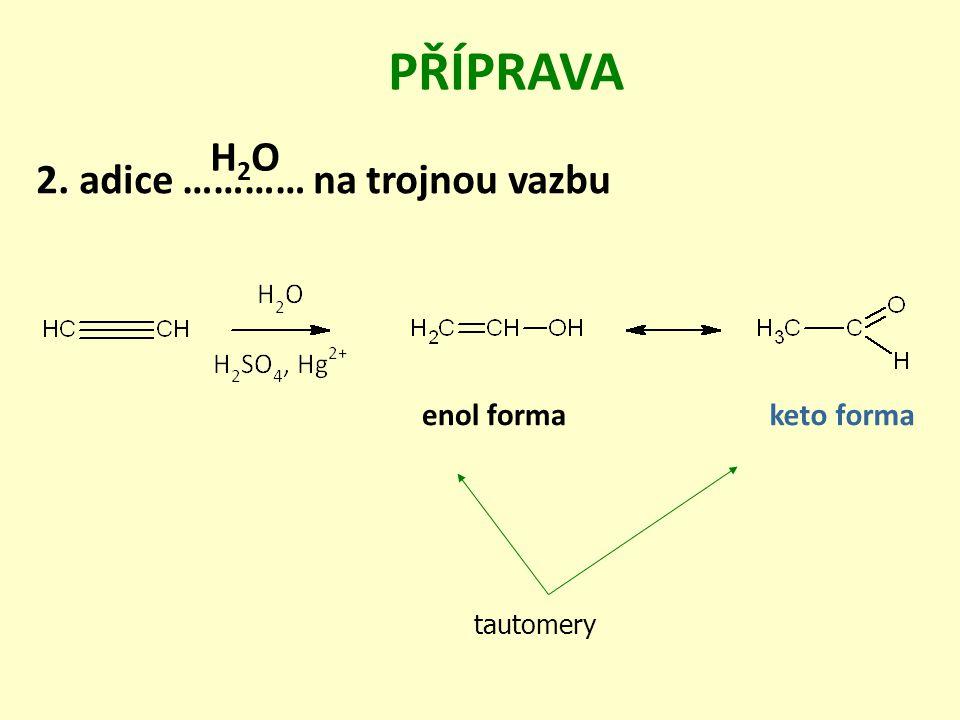 PŘÍPRAVA 2. adice ………… na trojnou vazbu enol formaketo forma H2OH2O tautomery