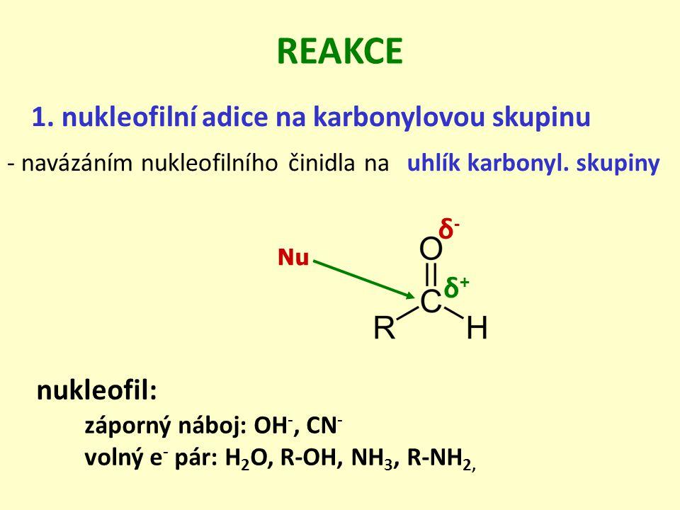 1. nukleofilní adice na karbonylovou skupinu REAKCE - navázáním nukleofilního činidla nauhlík karbonyl. skupiny nukleofil: záporný náboj: OH -, CN - v