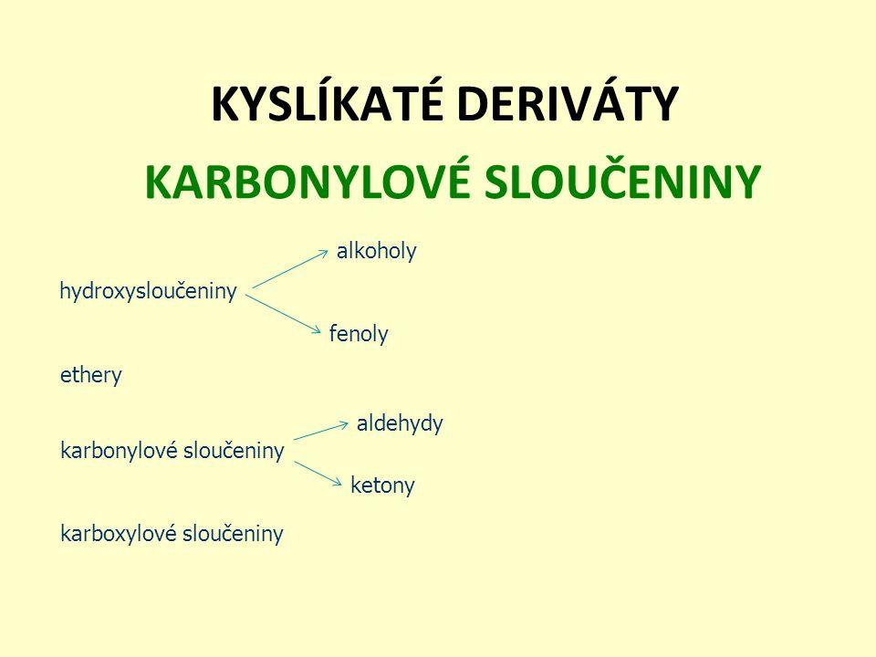 KYSLÍKATÉ DERIVÁTY KARBONYLOVÉ SLOUČENINY hydroxysloučeniny karbonylové sloučeniny karboxylové sloučeniny ethery fenoly alkoholy ketony aldehydy