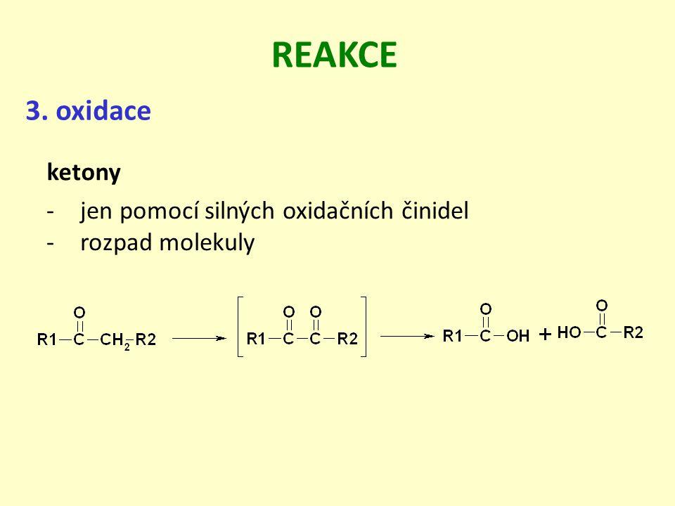 REAKCE 3. oxidace ketony -jen pomocí silných oxidačních činidel -rozpad molekuly