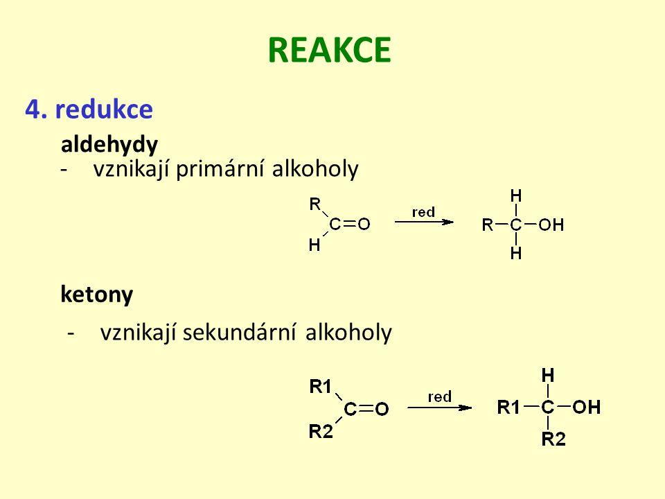 REAKCE 4. redukce ketony aldehydy -vznikají primární alkoholy -vznikají sekundární alkoholy
