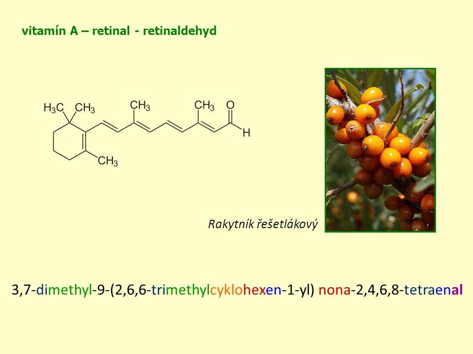 3,7-dimethyl-9-(2,6,6-trimethylcyklohexen-1-yl) nona-2,4,6,8-tetraenal vitamín A – retinal - retinaldehyd Rakytník řešetlákový