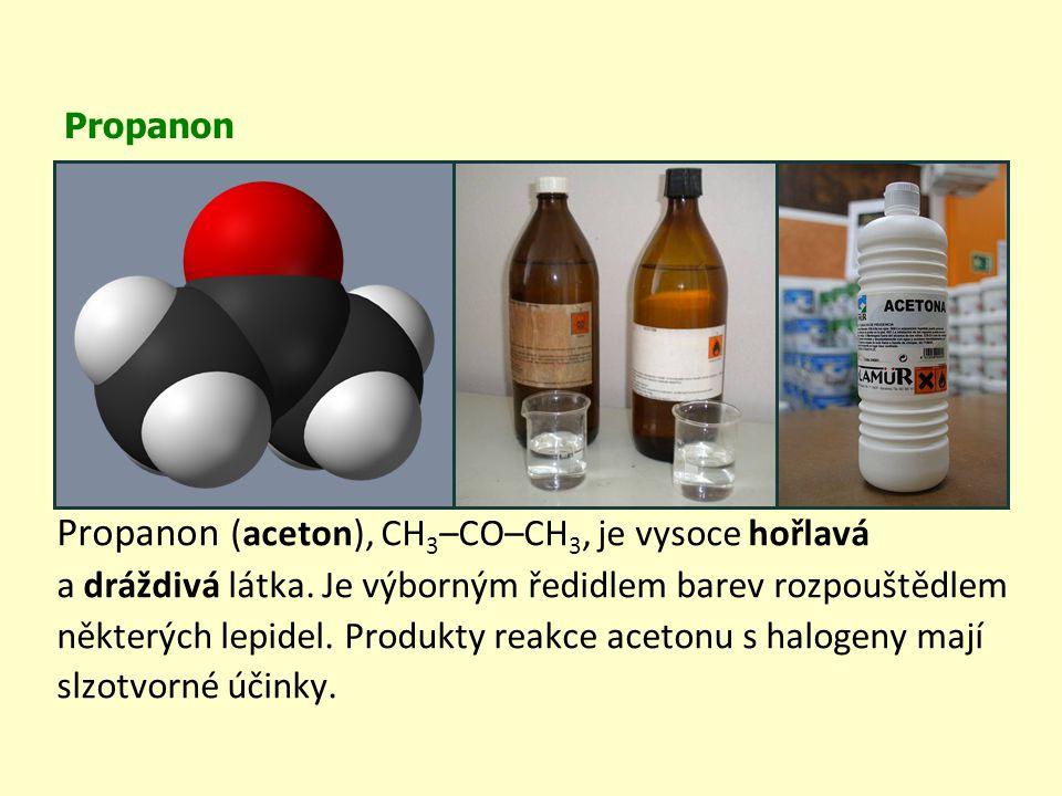 Propanon Propanon (aceton), CH 3 –CO–CH 3, je vysoce hořlavá a dráždivá látka. Je výborným ředidlem barev rozpouštědlem některých lepidel. Produkty re