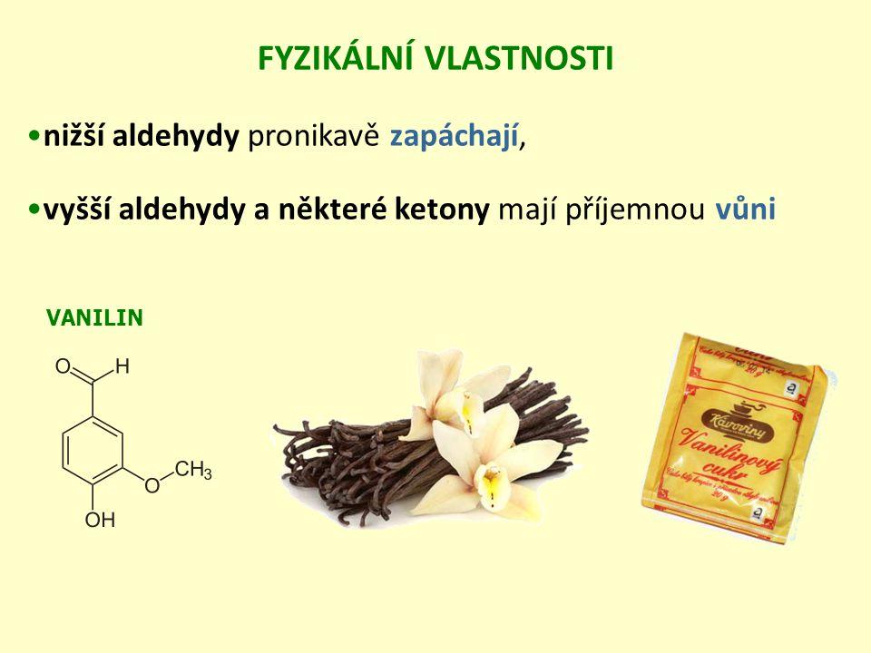 nižší aldehydy pronikavě zapáchají, vyšší aldehydy a některé ketony mají příjemnou vůni FYZIKÁLNÍ VLASTNOSTI VANILIN