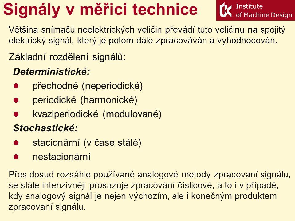 Deterministické: přechodné (neperiodické) periodické (harmonické) kvaziperiodické (modulované) Stochastické: stacionární (v čase stálé) nestacionární