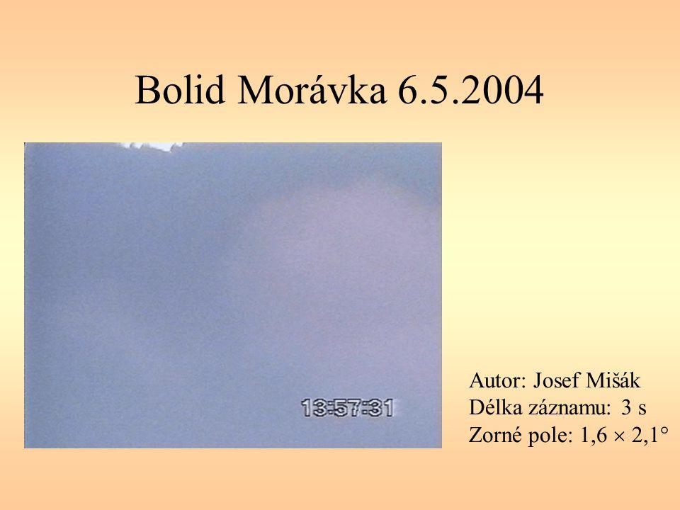 Bolid Morávka 6.5.2004 Autor: Josef Mišák Délka záznamu: 3 s Zorné pole: 1,6  2,1°