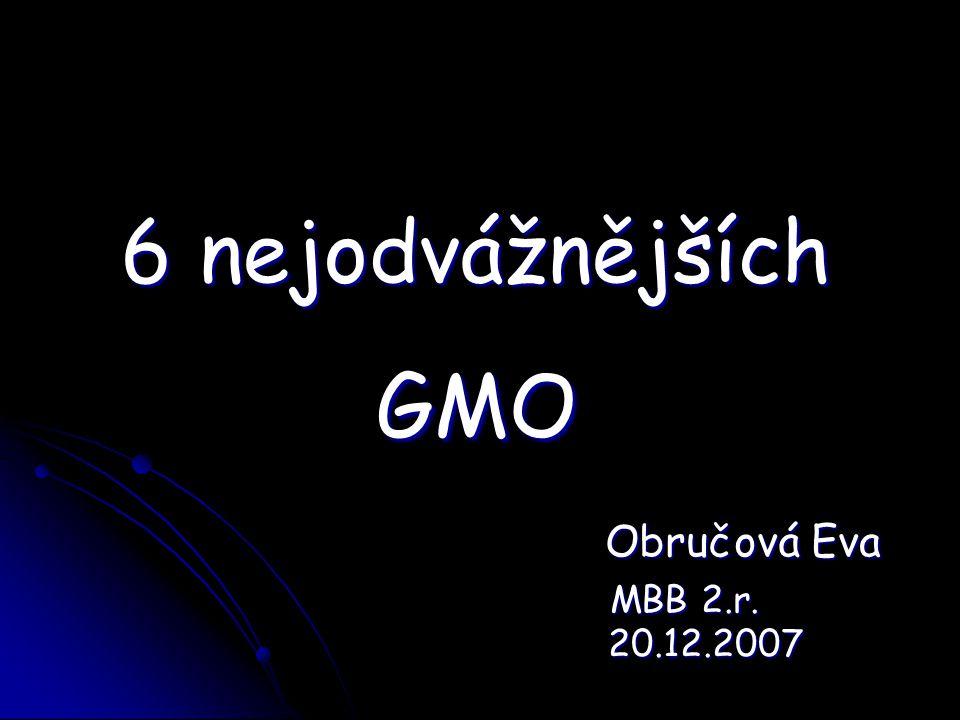 6 nejodvážnějších GMO Obručová Eva Obručová Eva MBB 2.r. 20.12.2007 MBB 2.r. 20.12.2007