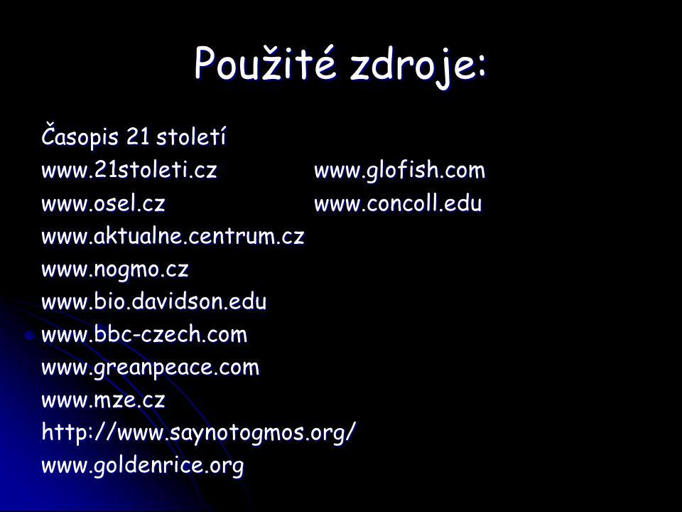 Použité zdroje: Časopis 21 století www.21stoleti.czwww.glofish.com www.osel.czwww.concoll.edu www.aktualne.centrum.czwww.nogmo.czwww.bio.davidson.eduw