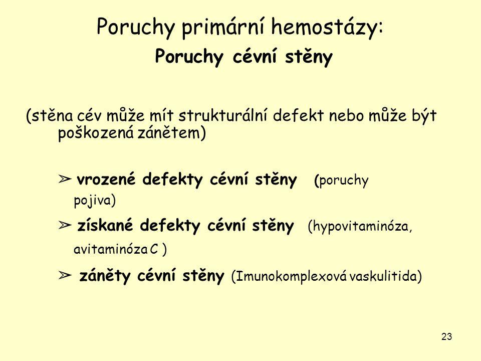 23 Poruchy primární hemostázy: Poruchy cévní stěny (stěna cév může mít strukturální defekt nebo může být poškozená zánětem) ➢ vrozené defekty cévní st