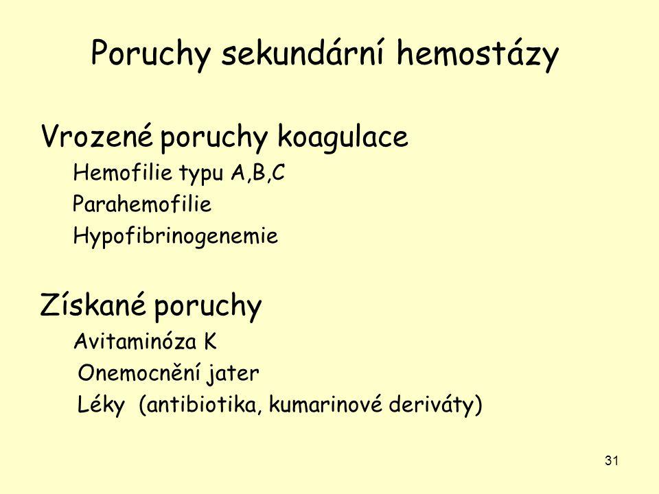 31 Poruchy sekundární hemostázy Vrozené poruchy koagulace Hemofilie typu A,B,C Parahemofilie Hypofibrinogenemie Získané poruchy Avitaminóza K Onemocně