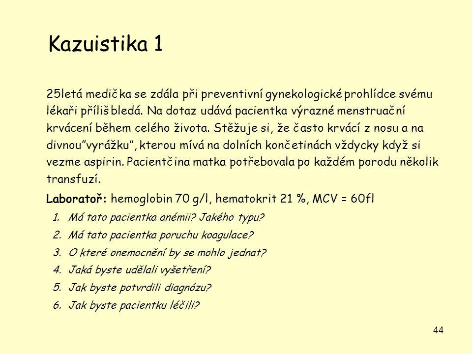 44 Kazuistika 1 25letá medička se zdála při preventivní gynekologické prohlídce svému lékaři příliš bledá. Na dotaz udává pacientka výrazné menstruačn