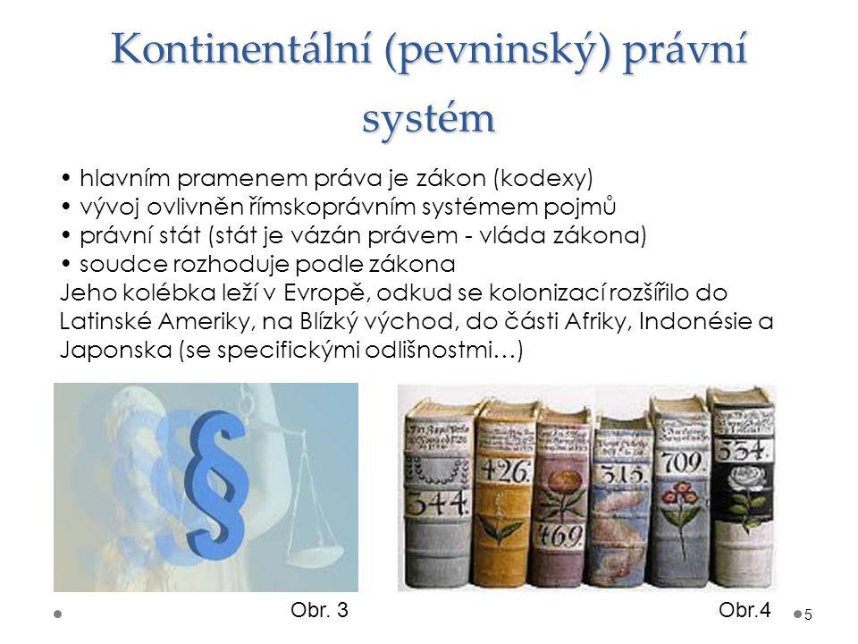 Kontinentální (pevninský) právní systém 5 hlavním pramenem práva je zákon (kodexy) vývoj ovlivněn římskoprávním systémem pojmů právní stát (stát je vá