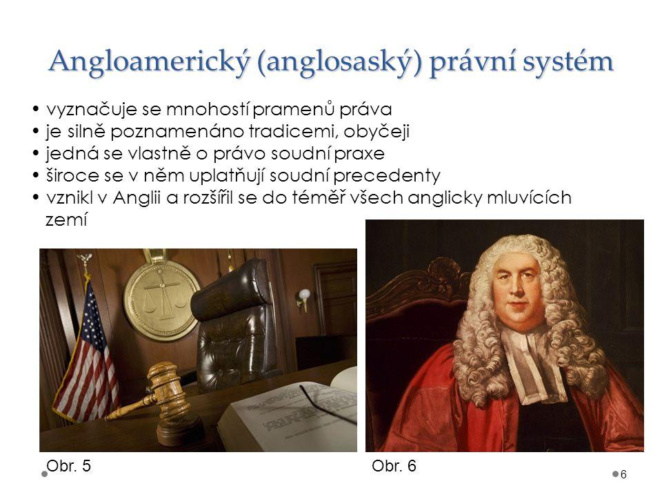 Angloamerický (anglosaský) právní systém 6 vyznačuje se mnohostí pramenů práva je silně poznamenáno tradicemi, obyčeji jedná se vlastně o právo soudní