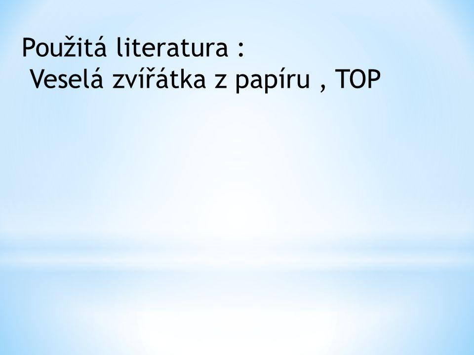 Použitá literatura : Veselá zvířátka z papíru, TOP