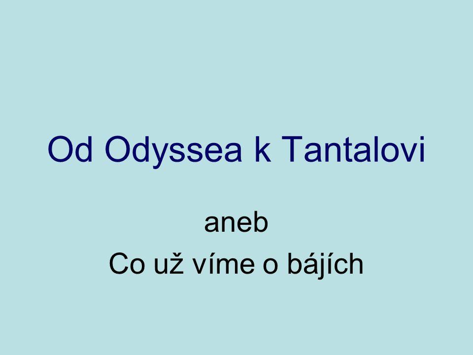 Od Odyssea k Tantalovi aneb Co už víme o bájích
