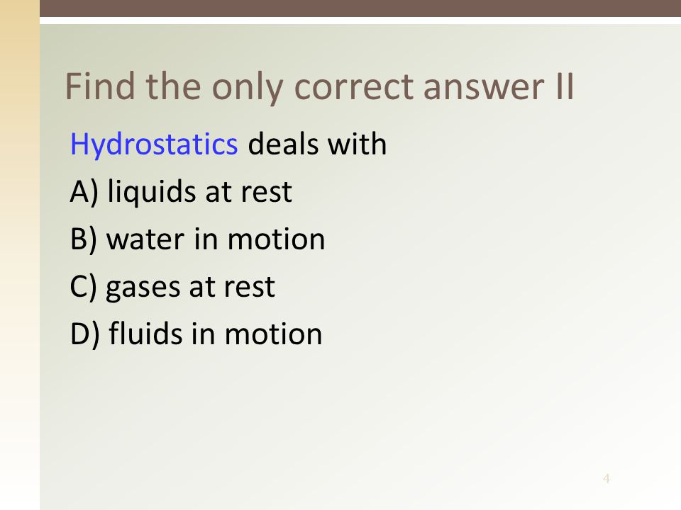 5  The cause of the pressure in a fluid can be: an external force acting on the fluid the forces of gravity acting on individual particles of the fluid The cause of the pressure in a fluid