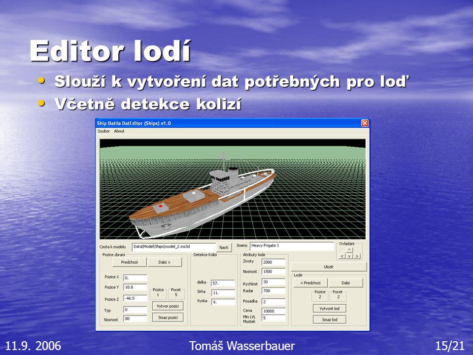 Editor lodí Slouží k vytvoření dat potřebných pro loď Slouží k vytvoření dat potřebných pro loď Včetně detekce kolizí Včetně detekce kolizí 11.9.