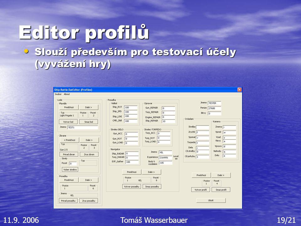 Editor profilů Slouží především pro testovací účely (vyvážení hry) Slouží především pro testovací účely (vyvážení hry) 11.9.
