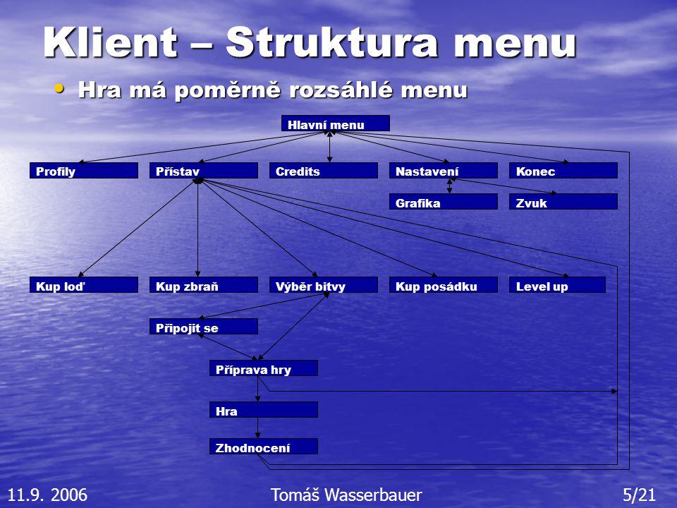 Klient – Struktura menu Hlavní menu PřístavNastaveníCreditsProfilyKonec GrafikaZvuk Kup posádkuLevel upVýběr bitvyKup zbraňKup loď Připojit se Příprava hry Hra Zhodnocení Hra má poměrně rozsáhlé menu Hra má poměrně rozsáhlé menu 11.9.