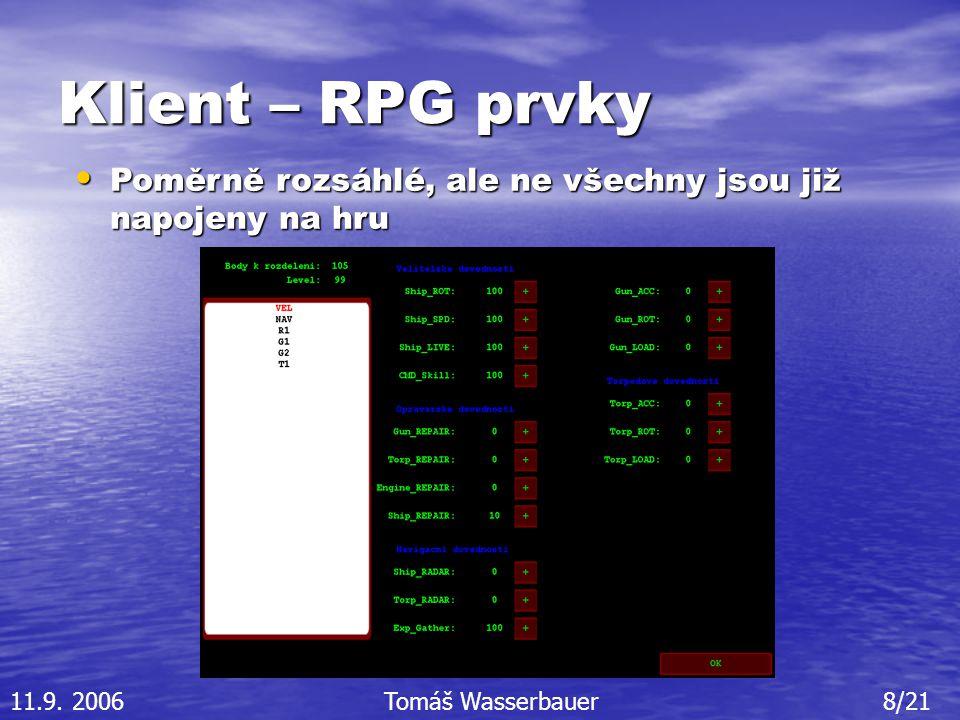 Klient – RPG prvky Poměrně rozsáhlé, ale ne všechny jsou již napojeny na hru Poměrně rozsáhlé, ale ne všechny jsou již napojeny na hru 11.9.