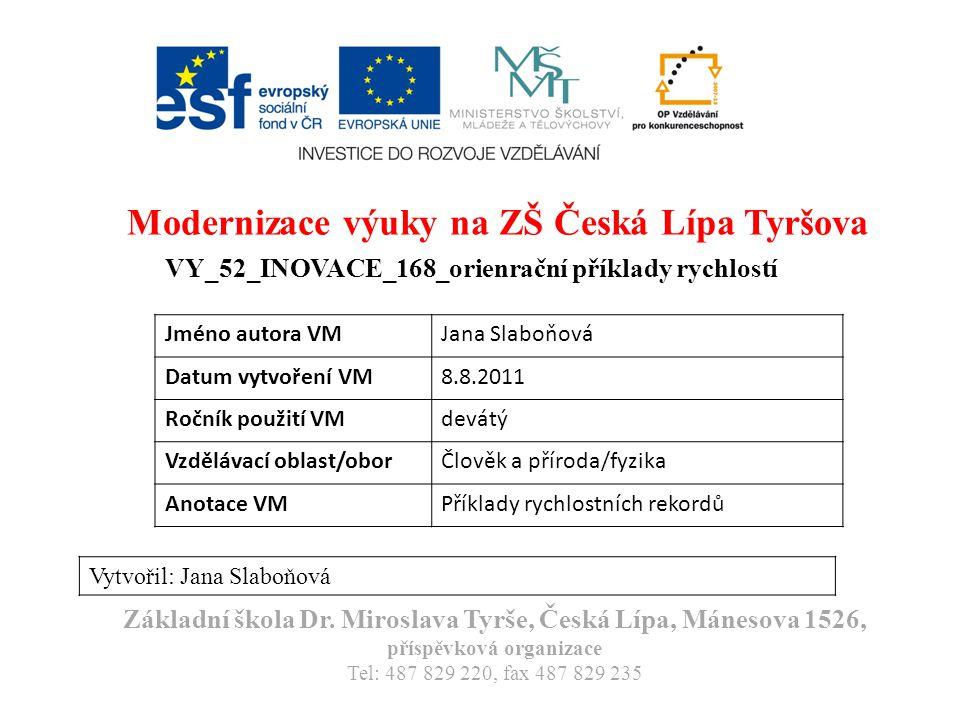 Modernizace výuky na ZŠ Česká Lípa Tyršova VY_52_INOVACE_168_orienrační příklady rychlostí Vytvořil: Jana Slaboňová Základní škola Dr.