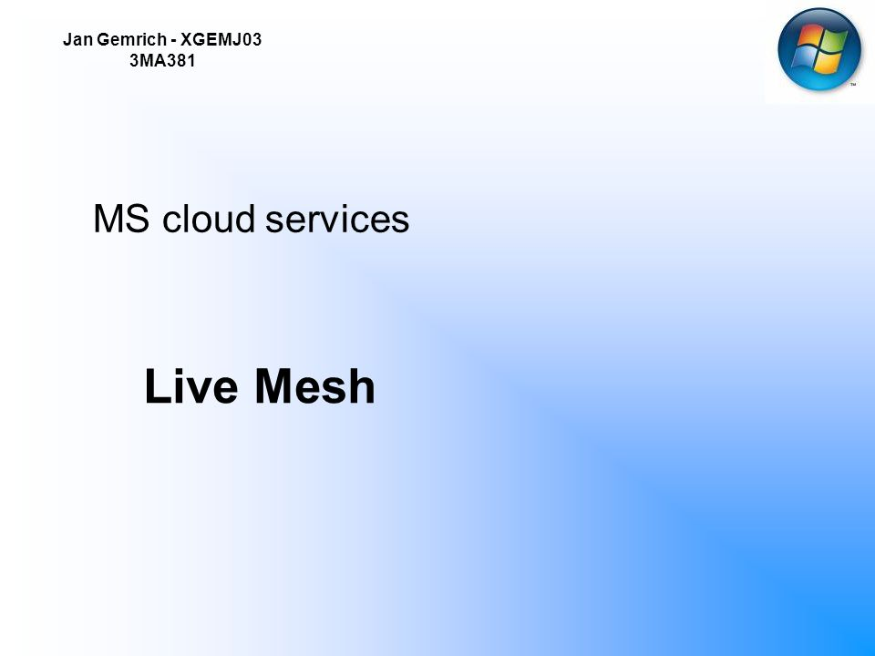 Jan Gemrich - XGEMJ03 3MA381 Live Mesh MS cloud services