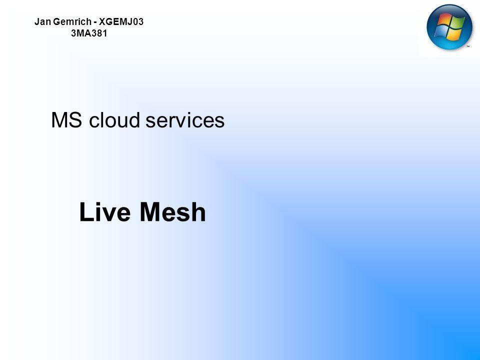 5.11.2008Jan Gemrich - XGEMJ03 3MA381 2 Služby MS Live Skydrive –http://skydrive.live.comhttp://skydrive.live.com MS Live Mesh –http://mesh.comhttp://mesh.com
