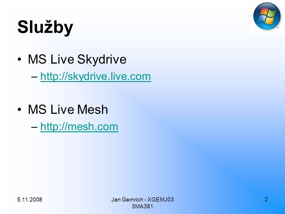5.11.2008Jan Gemrich - XGEMJ03 3MA381 2 Služby MS Live Skydrive –http://skydrive.live.comhttp://skydrive.live.com MS Live Mesh –http://mesh.comhttp://
