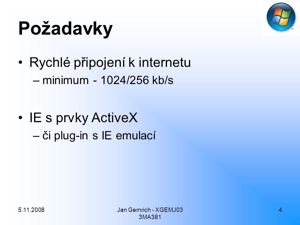 5.11.2008Jan Gemrich - XGEMJ03 3MA381 4 Požadavky Rychlé připojení k internetu –minimum - 1024/256 kb/s IE s prvky ActiveX –či plug-in s IE emulací