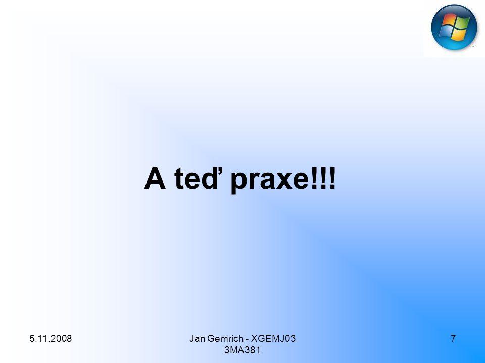 5.11.2008Jan Gemrich - XGEMJ03 3MA381 7 A teď praxe!!!