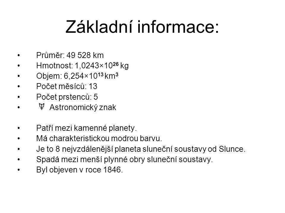Základní informace: Průměr: 49 528 km Hmotnost: 1,0243×10 26 kg Objem: 6,254×10 13 km 3 Počet měsíců: 13 Počet prstenců: 5 Astronomický znak Patří mez
