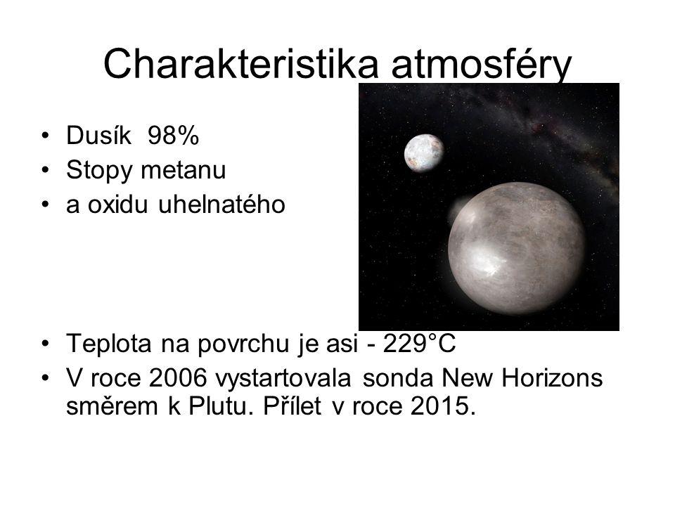 Charakteristika atmosféry Dusík 98% Stopy metanu a oxidu uhelnatého Teplota na povrchu je asi - 229°C V roce 2006 vystartovala sonda New Horizons směr