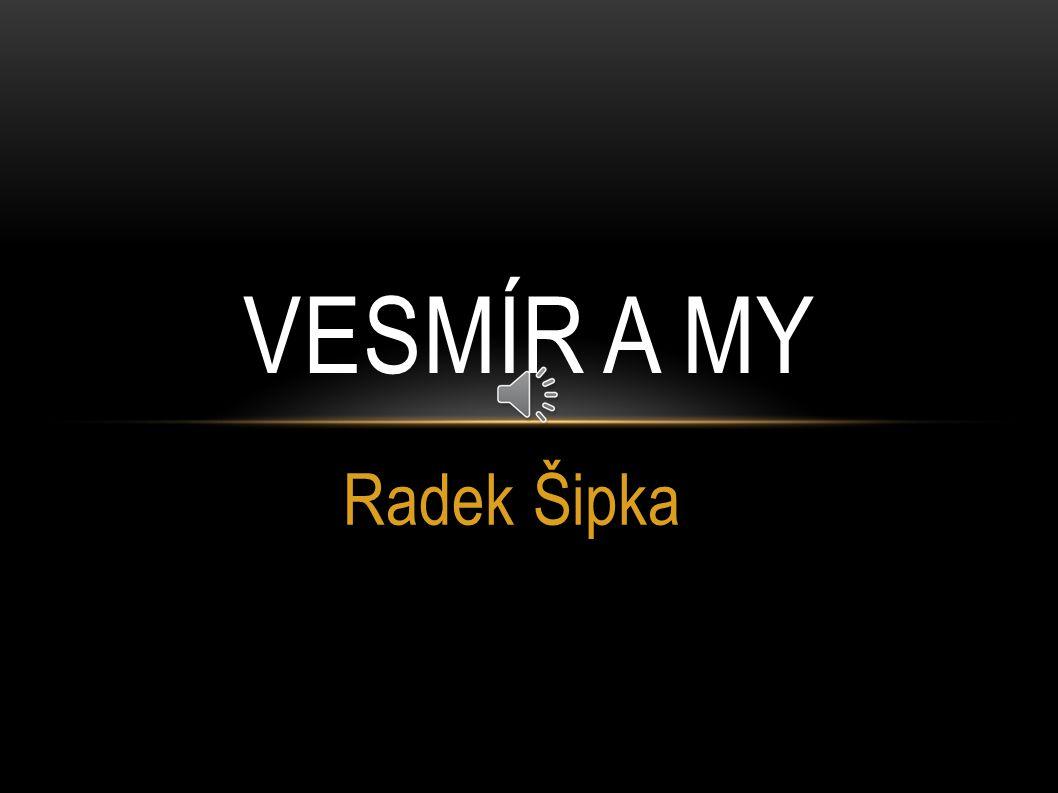 VESMÍR A MY Radek Šipka