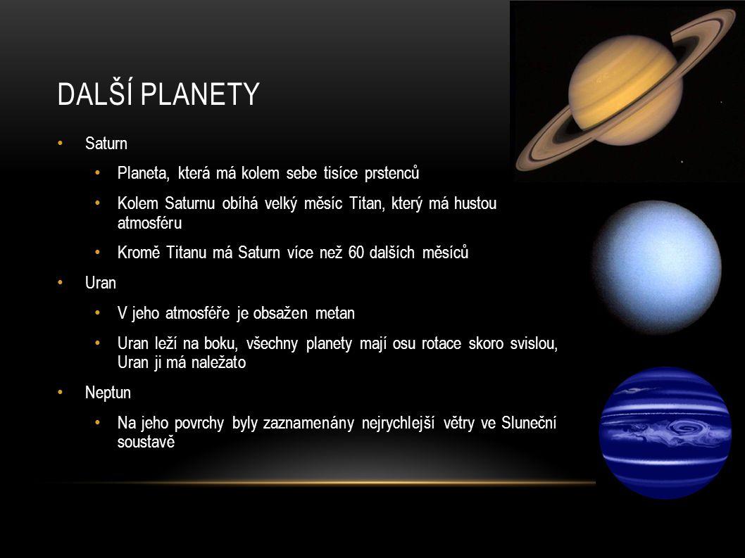 DALŠÍ PLANETY Saturn Planeta, která má kolem sebe tisíce prstenců Kolem Saturnu obíhá velký měsíc Titan, který má hustou atmosféru Kromě Titanu má Sat