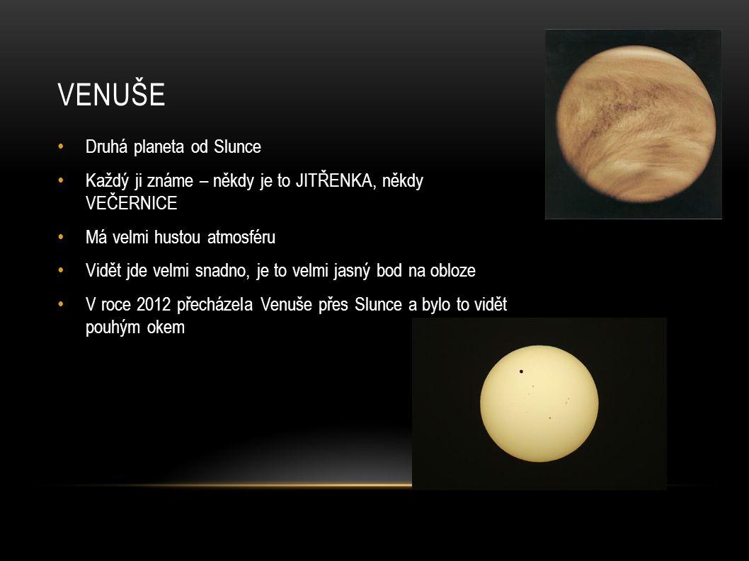 VENUŠE Druhá planeta od Slunce Každý ji známe – někdy je to JITŘENKA, někdy VEČERNICE Má velmi hustou atmosféru Vidět jde velmi snadno, je to velmi ja
