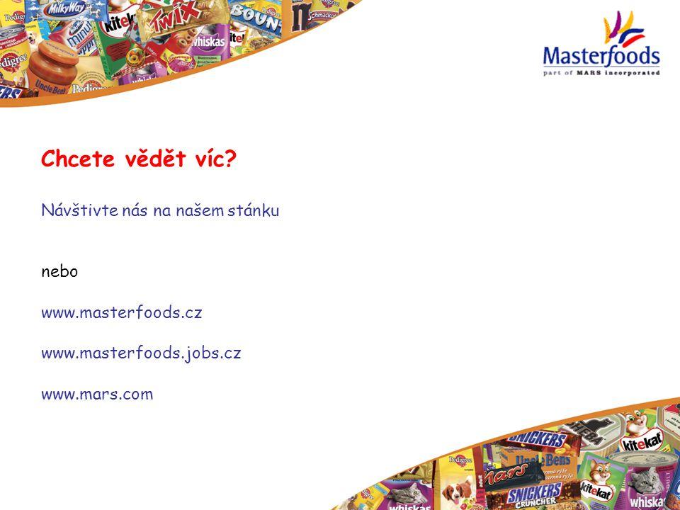 Chcete vědět víc? Návštivte nás na našem stánku nebo www.masterfoods.cz www.masterfoods.jobs.cz www.mars.com