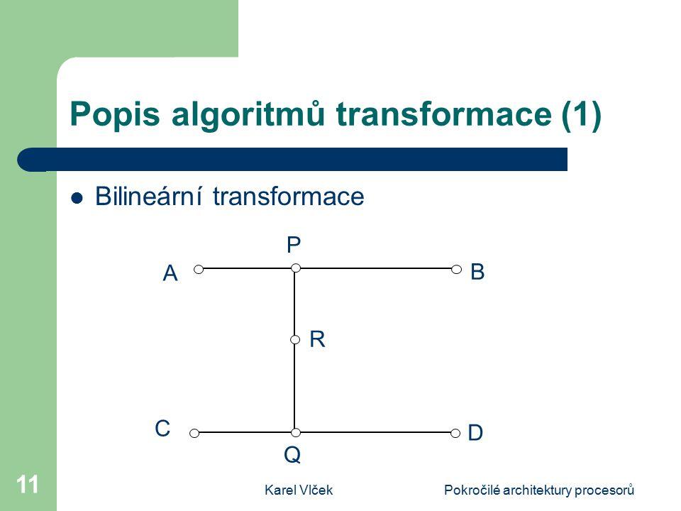 Karel VlčekPokročilé architektury procesorů 11 Popis algoritmů transformace (1) Bilineární transformace A P B R C Q D